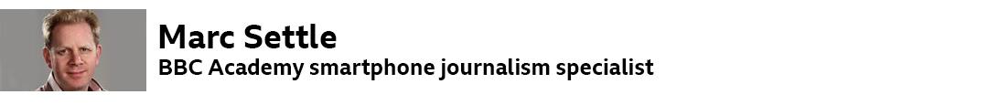 Marc Settle, BBC Academy smartphone journalism specialist
