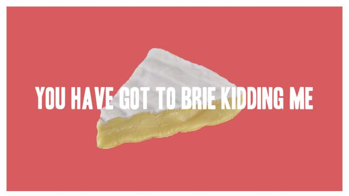 Your addiction to cheese puns could be a devastating ...