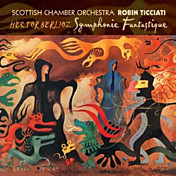 Review of Symphonie Fantastique (Scottish Chamber Orchestra; conductor: Robin Ticciati)