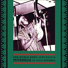 Review of The World Ends: Afro Rock & Psychedelia in 1970s Nigeria