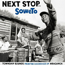 Review of Next Stop Soweto: Township Sounds From the Golden Age of Mbaqanga