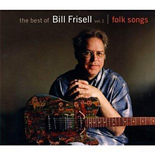 Review of The Best Of Bill Frisell - Volume 1: Folk Songs