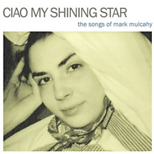 Review of Ciao My Shining Star: The Songs Of Mark Mulcahy