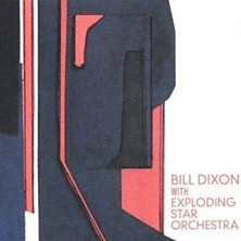 Review of Bill Dixon With Exploding Star Orchestra
