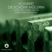 Review of Die Schone Mullerin (James Gilchrist &amp; Anna Tilbrook)