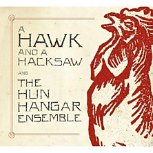 Review of A Hawk And A Hacksaw And The Hun Hangar Ensemble