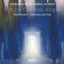 Review of Not no faceless Angel and other choral works (Polyphony feat. Stephen Layton, conductor)