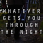 Review of Whatever Gets You Through the Night