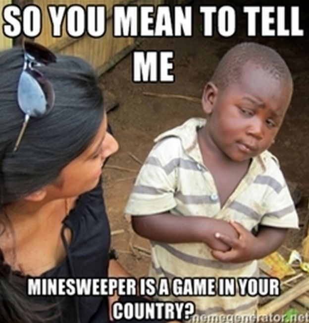So you tell me ... minesweeper is a game in your country?