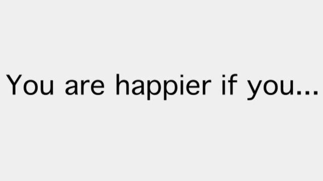 "Phrase ""You are happier if you..."""