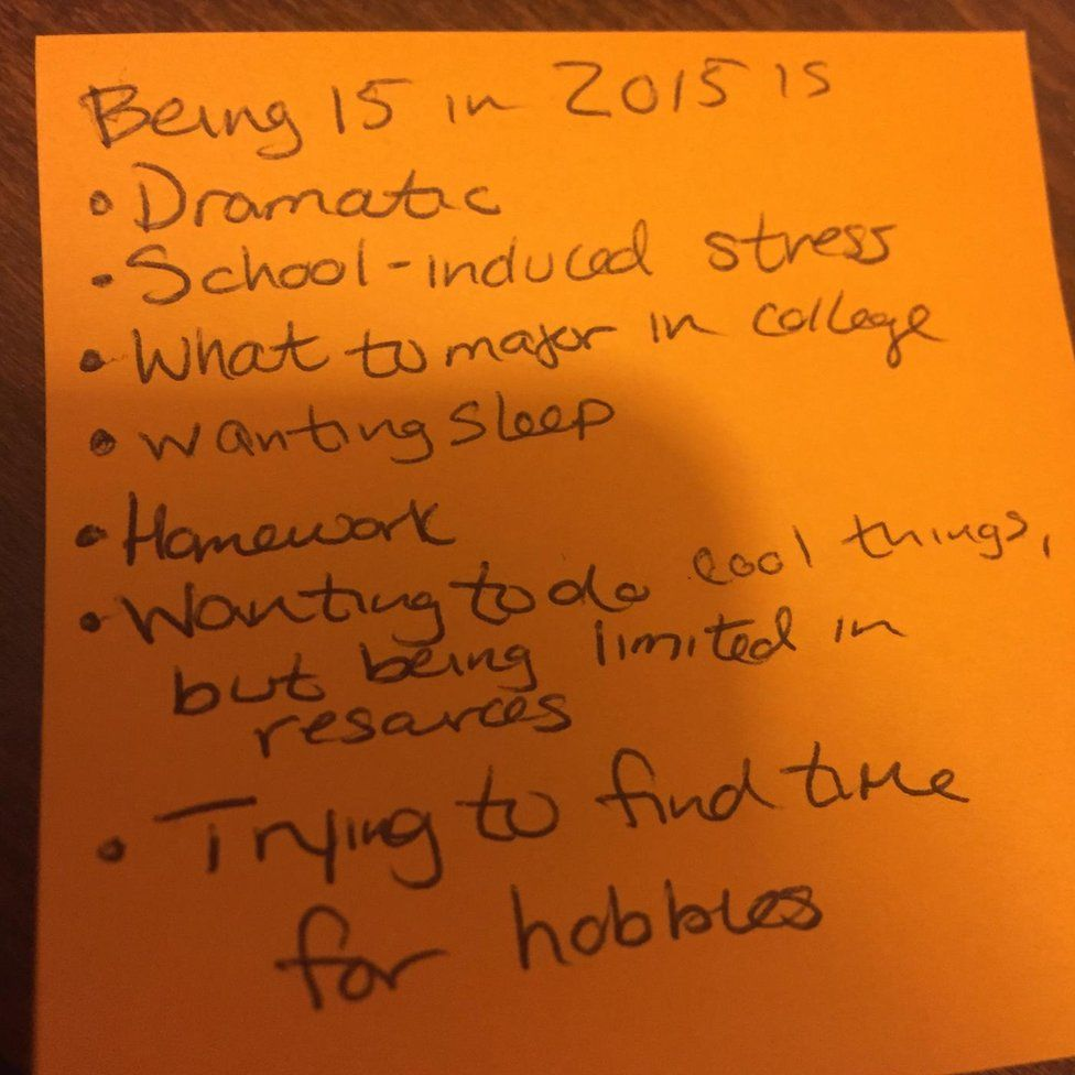 Notes reading: Being 15 in 2015 is dramatic, school-induced stress, what to major in college, wanting sleep, homework, wanting to do cool things, but being limited in resources, trying to find time for hobbies.