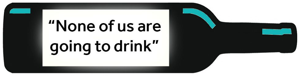 QUOTE: None of us are going to drink