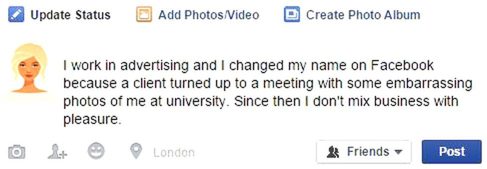 Facebook post reading: I work in advertising and I changed my name on Facebook because a client turned up to a meeting with some embarrassing photos of me at university. Since then I don't mix business with pleasure.