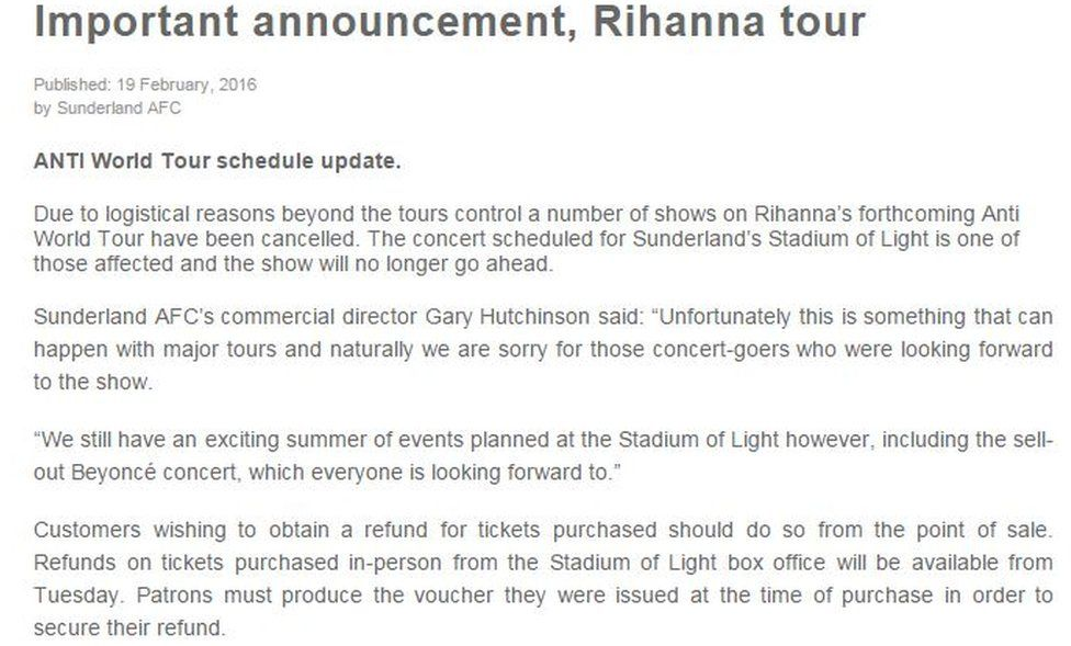 A statement from Sunderland AFC which reads: Due to logistical reasons beyond the tours control a number of shows on Rihanna's forthcoming Anti World Tour have been cancelled. The concert scheduled for Sunderland's Stadium of Light is one of those affected and the show will no longer go ahead.