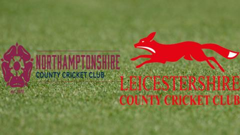 Northamptonshire v Leicestershire