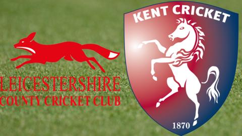 Leicestershire v Kent