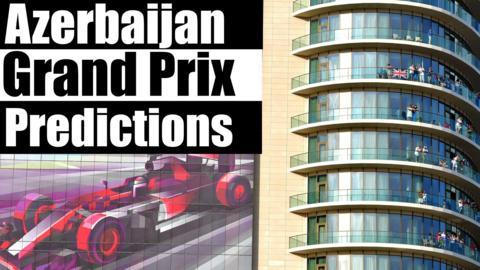 Azerbaijan GP predictions