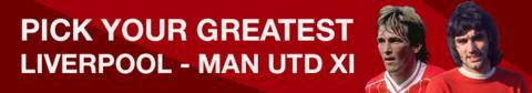 Pick your best Liverpool-Man Utd XI