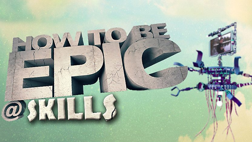 How to be Epic @... Skills