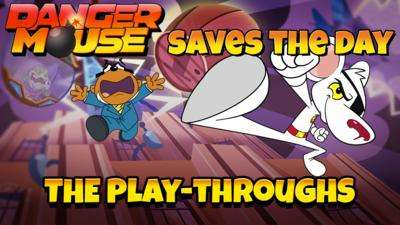 Danger Mouse - Danger Mouse: Play-throughs