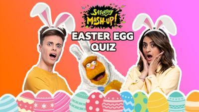 Saturday Mash-Up! - QUIZ: Saturday Mash-Up! Easter Eggs