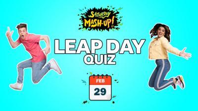 Saturday Mash-Up! - QUIZ: Saturday Mash-Up! Leap Day Quiz