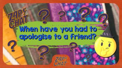 Text on colourful background reading 'When have you had to apologise to a friend?'.