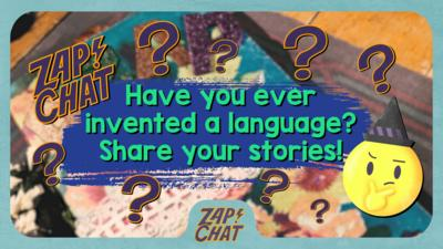 Text reads 'Have you ever invented a language? Share your stories!'