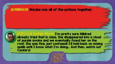U18116638 comment reads Maybe mix all of the potions together.  Indigo Mood reply reads I\u2019m pretty sure Mildred already tried that in class. She disappeared into a cloud of purple smoke and we eventually found her on the roof. She was fine, just confused! I\u2019ll hold back on mixing spells until I know what I\u2019m doing\u2026 And then, watch out Cackle\u2019s!