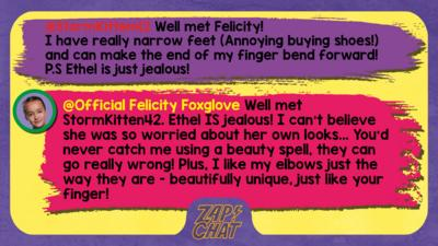 This week's Zapchat replies written by The Worst Witch character Felicity Foxglove.