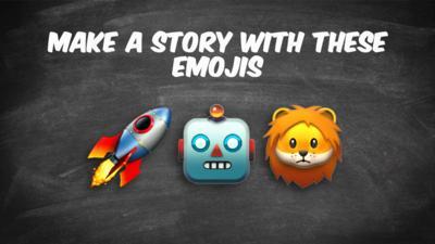 Three emoji's for the story challenge: Rocket, robot, lion.