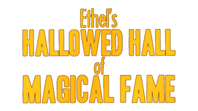 Yellow texts reads 'Ethel's Hallowed Hall of Magical Fame'.