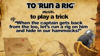 To \u2018Run a rig\u2019 means\u2026 to play a trick. E.g. \u201CWhen the captain gets back from the loo, let\u2019s run a rig on him and hide in our hammocks!\u201D