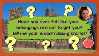 Text on a colourful background that reads 'have you ever felt like your belongings are out to get you? Tell me your embarrassing stories!'