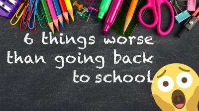 School Survival Guide - Six things worse than going back to school