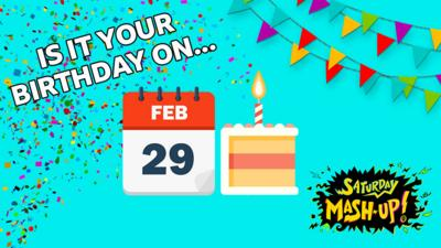 Saturday Mash-Up! - LEAP YEAR - Is your birthday on 29th Feb?