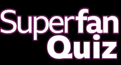 Superfan Quiz.