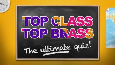 Top Class - Quiz: Top Class - Top Brass