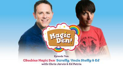 CBeebies Radio - CBeebies Magic Den – Scruffy, Uncle Stuffy & Ed