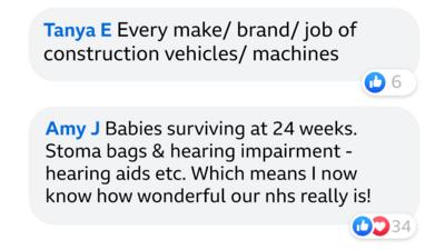 Tanya E: Every make / brand / job of construction vehicles / machines 6 like reactions. Amy J: Babies surviving at 24 weeks. Stoma bags and hearing impairment - hearing aids etc. Which means I now know how wonderful our nhs really is! 34 like and love reactions.