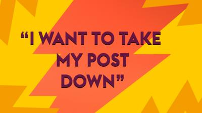 I want to take my post down