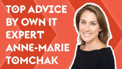 Top advice by Own It expert Anne-Marie Tomchak