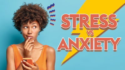 Are you stressed, or are you anxious?