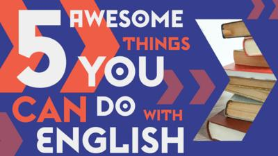 Level up! 5 awesome things you can do with ENGLISH