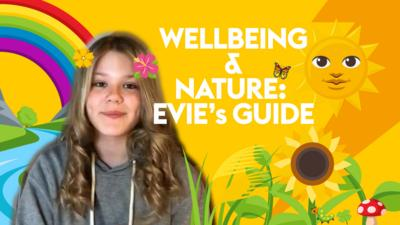 Wellbeing and nature: Evie's guide