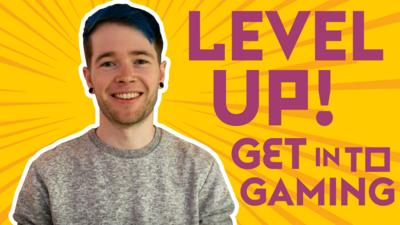 Level Up! Get into gaming