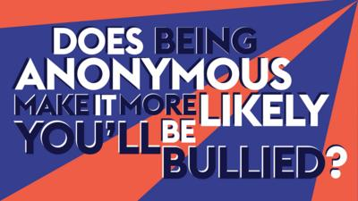 Does being anonymous make it more likely you'll be bullied?