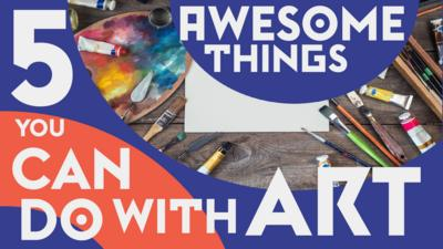 Level Up! 5 awesome things you can do with ART
