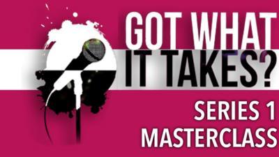Got What It Takes? - Got What It Takes? Series 1 Masterclass