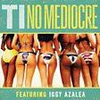T.I. - No Mediocre (feat. Iggy Azalea) Mp3